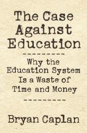 The Case against Education by Bryan Caplan