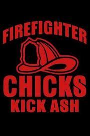 Firefighter Chicks Kick Ash by Janice H McKlansky Publishing