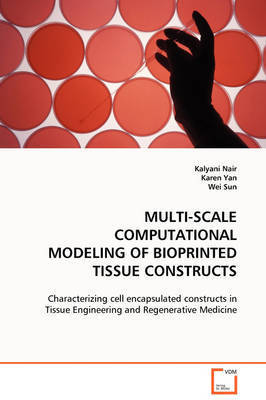 Multi-Scale Computational Modeling of Bioprinted Tissue Constructs by Kalyani Nair