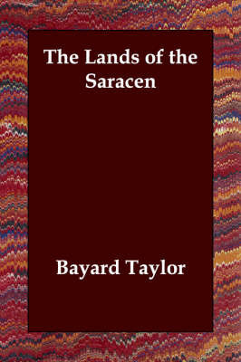 The Lands of the Saracen by Bayard Taylor