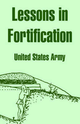 Lessons in Fortification by United States Army