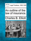 An Outline of the Law of Insurance. by Charles Burke Elliott