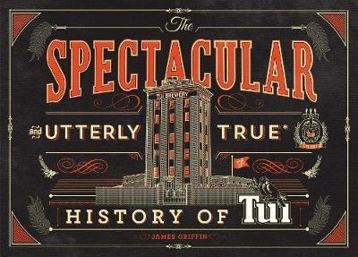 The Spectacular and Utterly True History of Tui by James Griffin