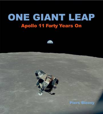 One Giant Leap: Apollo 11 Forty Years on by Piers Bizony