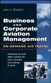 Business and Corporate Aviation Management by John J Sheehan
