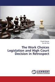 The Work Choices Legislation and High Court Decision in Retrospect by Darvas Paula