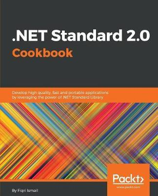 .NET Standard 2.0 Cookbook by Fiqri Ismail