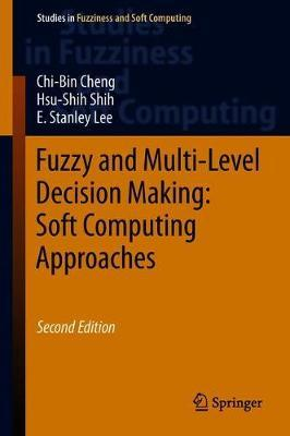 Fuzzy and Multi-Level Decision Making: Soft Computing Approaches by Chi-Bin Cheng image