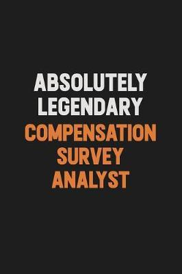 Absolutely Legendary Compensation Survey Analyst by Camila Cooper