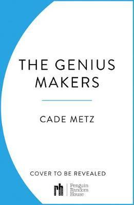 The Genius Makers by Cade Metz