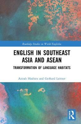 English in Southeast Asia and ASEAN by Azirah Hashim