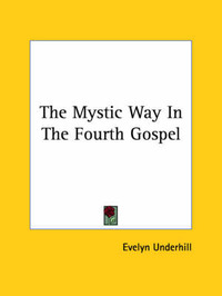 The Mystic Way in the Fourth Gospel by Evelyn Underhill