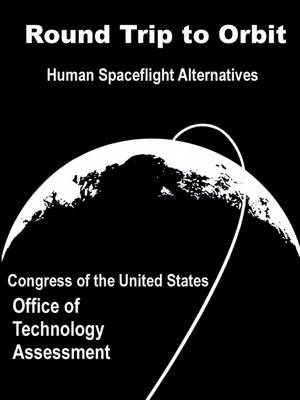Round Trip to Orbit: Human Spaceflight Alternatives by Congress of the United States Office of image