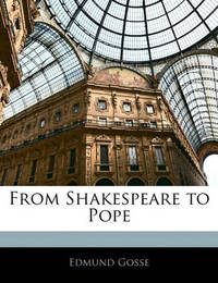 From Shakespeare to Pope by Edmund Gosse