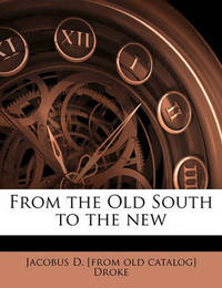 From the Old South to the New by Jacobus D Droke image