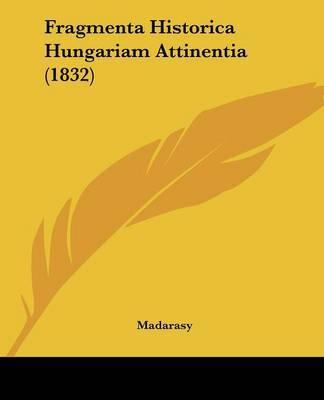 Fragmenta Historica Hungariam Attinentia (1832) by Madarasy image
