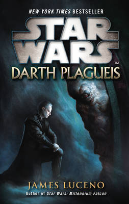 Star Wars: Darth Plagueis by James Luceno
