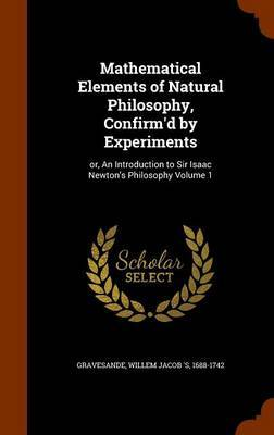 Mathematical Elements of Natural Philosophy, Confirm'd by Experiments image
