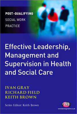 Effective Leadership, Management and Supervision in Health and Social Care by Richard Field image
