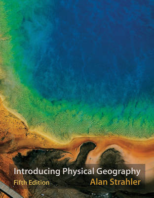 Introducing Physical Geography by Alan H. Strahler