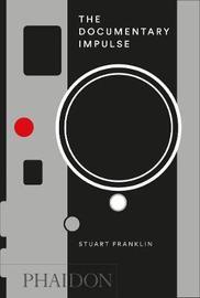 The Documentary Impulse by Stuart Franklin