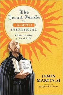 The Jesuit Guide to Almost Everything by James Martin image