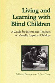 Living and Learning with Blind Children by Felicity Harrison