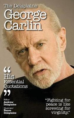 Delaplaine George Carlin - His Essential Quotations by Andrew Delaplaine