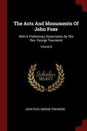 The Acts and Monuments of John Foxe by John Foxe