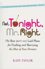 Not Tonight, Mr. Right by Kate Taylor