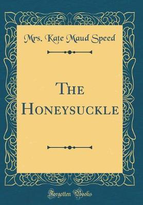 The Honeysuckle (Classic Reprint) by Mrs Kate Maud Speed image