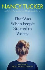 That Was When People Started to Worry by Nancy Tucker