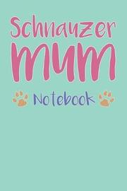 Schnauzer Mum Composition Notebook of Dog Mum Journal by Guillermo N