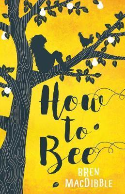 How to Bee by Bren MacDibble
