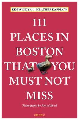 111 Places in Boston That You Must Not Miss by Heather Kapplow