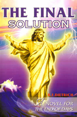 The Final Solution: A Novel for the End Days by Richard F. Dietrich image