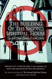 The Building of the Second Spiritual House: The End Time Church of Jesus Christ by Inc. The Second Spiritual House image