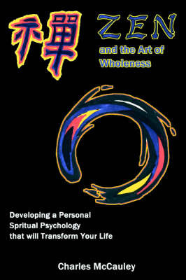 Zen and the Art of Wholeness: Developing a Personal Spiritual Psychology That Will Transform Your Life by Charles C McCauley image