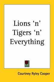 Lions 'n' Tigers 'n' Everything by Courtney Ryley Cooper image