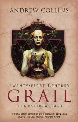 Twenty-First Century Grail: The Quest for a Legend by Andrew Collins