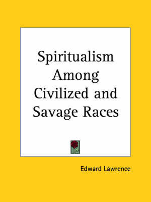 Spiritualism Among Civilized & Savage Races (1921) by Edward Lawrence