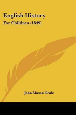 English History: For Children (1849) by John Mason Neale