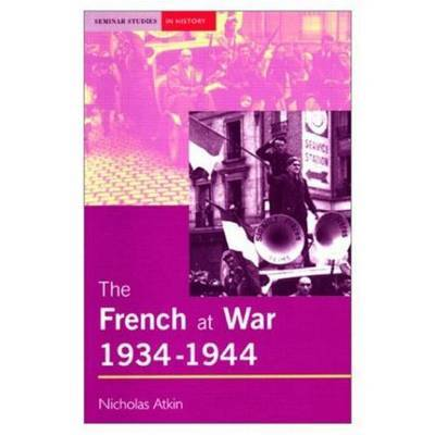 The French at War, 1934-1944 by Nicholas Atkin