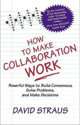 How to Make Collaboration Work by David Straus image