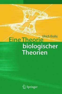 Eine Theorie Biologischer Theorien: Status Und Gehalt Von Funktionsaussagen Und Informationstheoretischen Modellen by Ulrich Krohs