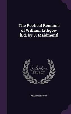 The Poetical Remains of William Lithgow [Ed. by J. Maidment] by William Lithgow image