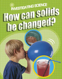 How Can Solids be Changed? by Jacqui Bailey image