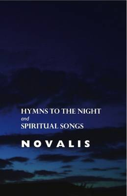 Hymns to the Night and Spiritual Songs by . Novalis