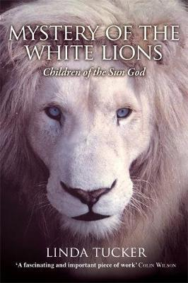 Mystery of the White Lions by Linda G Tucker