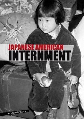 Eyewitness to World War II: Japanese American Internment by Michael Burgan